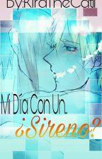 Mi Día Con Un... ¿Sireno?[Próximamente] by KiraTheCat11