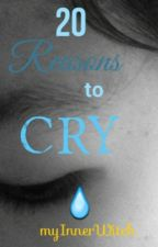 20 Reasons to Cry by myInnerWitch