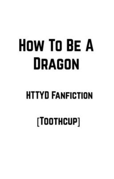 How to be a dragon [HTTYD Fanfiction] [Toothcup]