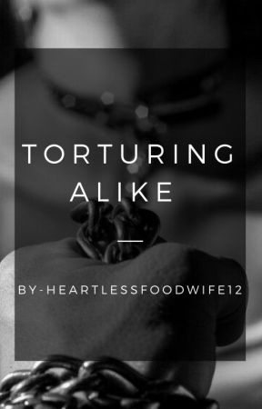 Torturing Alike by HeartlessFoodwife12