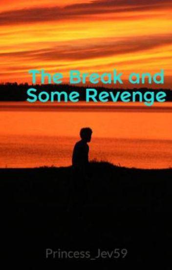 The Break and Some Revenge (On Hold)