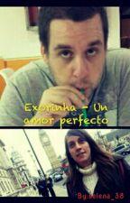Exorinha - Un amor perfecto by selena_38