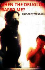 when the druglord raped me? (on editing MODE) [COMPLETED] by anonymousXPIEZ