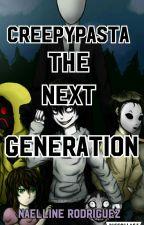Creepypasta The Next Generation by NaellineRodriguez