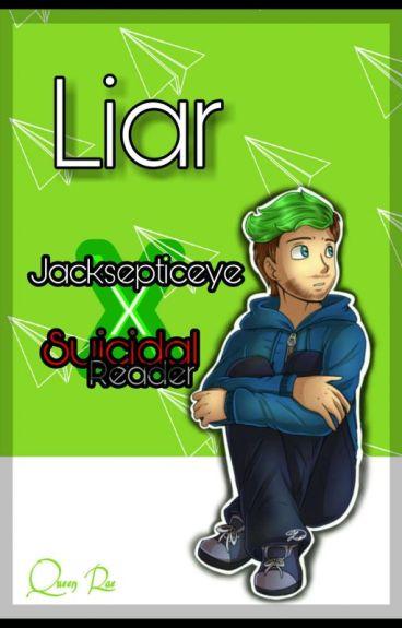 Liar {Jacksepticeye X Suicidal Reader}