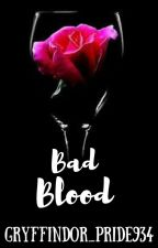 Bad Blood | Book 6 by Gryffindor_Pride934