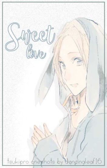Sweet Love (Tsukiuta The Animation Fanfic - Various X Reader)