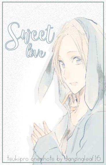 Sweet Love (Tsukiuta The Animation Fanfic - Various X Reader)