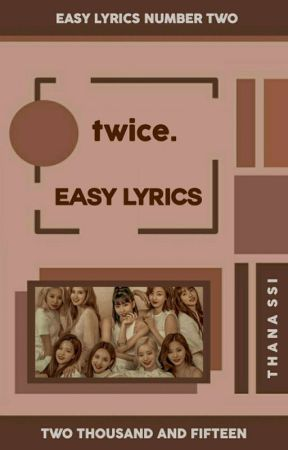 twice ᨀ easy lyrics。 - twice ᨀ chillax。 - Wattpad