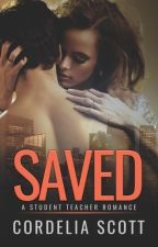 Saved: A Student/Teacher Romance [COMPLETE] by Cordelia-Scott