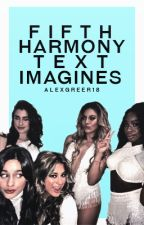 Fifth Harmony Text Imagines// Requests Open by AlexGreer18