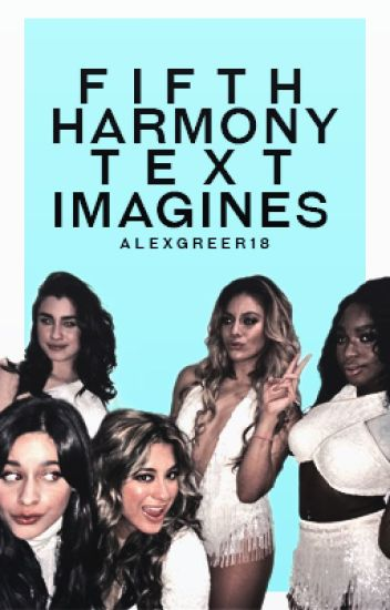 Fifth Harmony Text Imagines// Requests Open