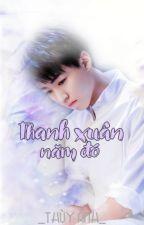 Thanh Xuân Năm Đó by xu_karry_2109