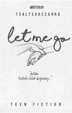 Let Me Go by tsaltsaazzahra