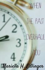 When The Past Overhaul You by MariellaEdlinger