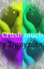 Crush Much- wattys2016- COMPLETE by zippyzara11