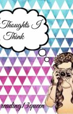 Thoughts I Think by reading13queen
