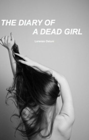 The diary of a dead Girl❦||Lorenzo Ostuni