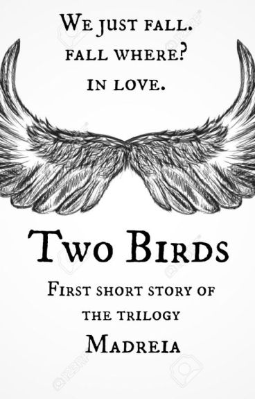 Two Birds[First short story of the Trilogy] by LikeThatGirl-