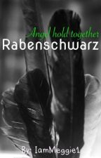 Rabenschwarz - Angel hold together {2} by IamMeggie1