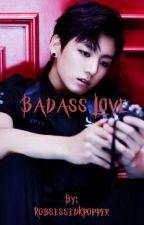 BADASS LOVE || A JEON JUNG-KOOK FANFICTION by intl-kookie