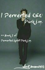 Perverted CEO Park j.m. [Book 2] *SLOW-UPDATE* #Wattys2016 by silent_demon0103