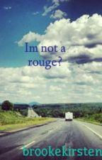 Im not a rouge? by brookekirsten