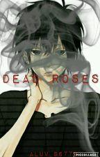 Dead Roses (Gene X Zenix) (Genix) Book 2 by Aluv_96776
