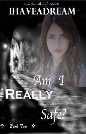 Am I Really Safe? (Sequel to Help Me) ON HOLD!! - Tory - Wattpad