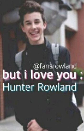 but i love you ; Hunter Rowland