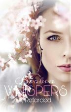 Broken Whispers by MsRetarded