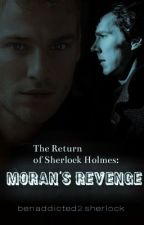 The Return of Sherlock Holmes: Moran's Revenge by benaddicted2sherlock