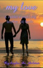 my love ( a reader x paul big brother 18 fanfic)✔ by kaylee_the_skeleton