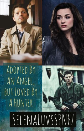 Adopted by an Angel, but Loved by a Hunter {Dean Winchester}
