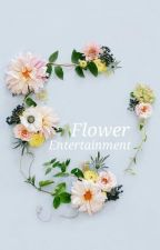 Flower Entertainment [Apply Fic] by dowrxtez