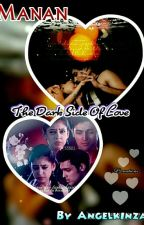 Manan FF : The Dark Side Of Love  by AngelKinza