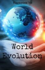 World Evolution by blackpink758