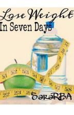 Lose Weight in Seven Days by SaraRBA