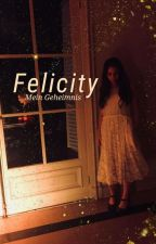 Felicity- Mein Geheimnis *Gastina* by Kathipasquarelli