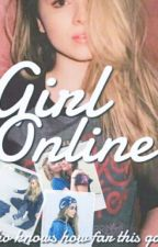Girl Online • gmw  by girllmeetsfanfic