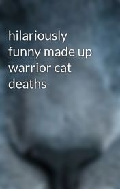 hilariously funny made up warrior cat deaths by 00sundawn00