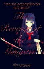The REVENGE of the GANGSTER by ayjayyyy