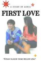 FIRST LOVE  by sitirohaeni15