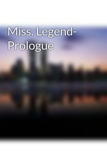 Miss. Legend- Prologue by misscross