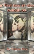 Our First Kiss At Elevator {Manan Os♡} by Unfogetable_Gal
