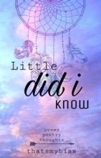 Little did i know by thatsmybias