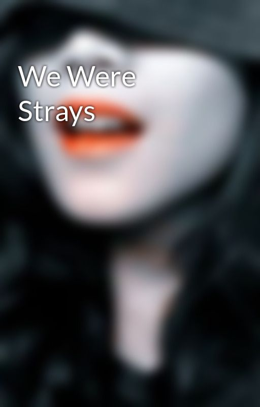 We Were Strays by nibblyfingers