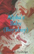 Alpha's Baby (Boyxboy) by Heavenly_YaoiAngel