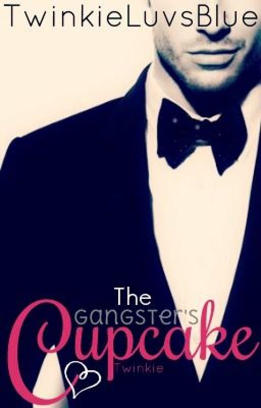 The Gangster's Cupcake by TwinkieLuvsBlue