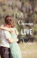 I'm Gonna Love You (Teen Fiction) by winapratiwiii